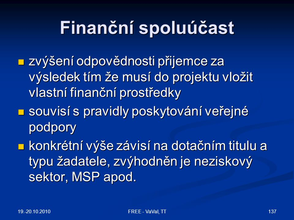 Finanční spoluúčast zvýšení odpovědnosti přijemce za výsledek tím že musí do projektu vložit vlastní finanční prostředky.