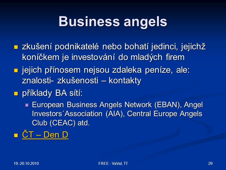 Business angels zkušení podnikatelé nebo bohatí jedinci, jejichž koníčkem je investování do mladých firem.