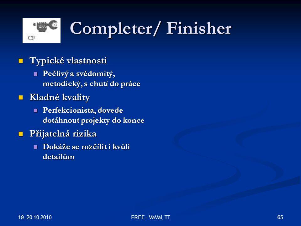 Completer/ Finisher Typické vlastnosti Kladné kvality