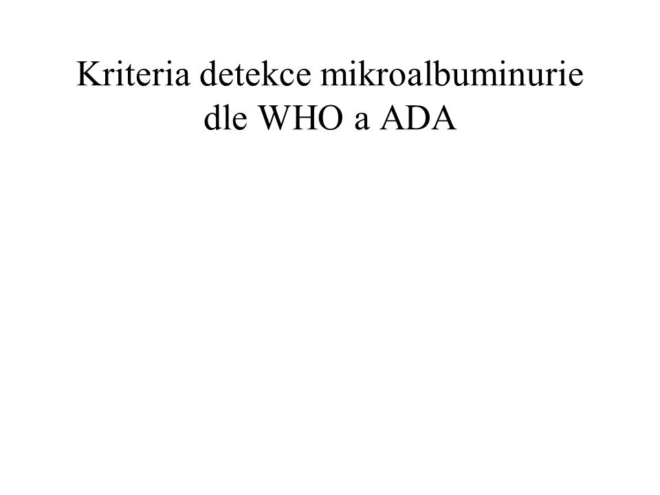 Kriteria detekce mikroalbuminurie dle WHO a ADA
