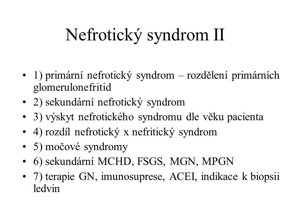 Nefrotický syndrom II 1) primární nefrotický syndrom – rozdělení primárních glomerulonefritid. 2) sekundární nefrotický syndrom.
