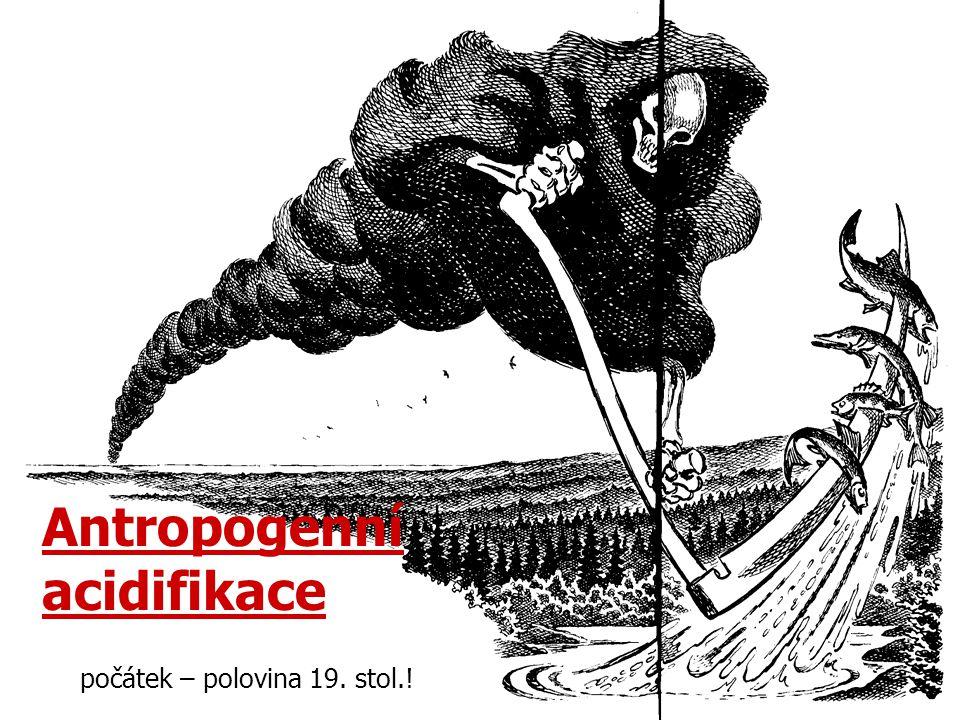 Antropogenní acidifikace počátek – polovina 19. stol.!