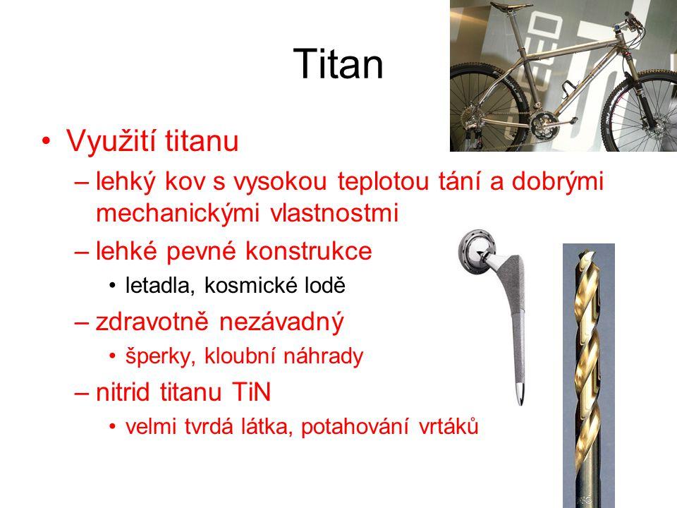 Titan Využití titanu. lehký kov s vysokou teplotou tání a dobrými mechanickými vlastnostmi. lehké pevné konstrukce.