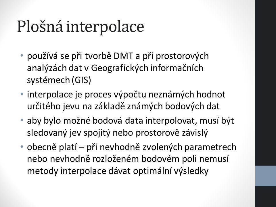 Plošná interpolace používá se při tvorbě DMT a při prostorových analýzách dat v Geografických informačních systémech (GIS)