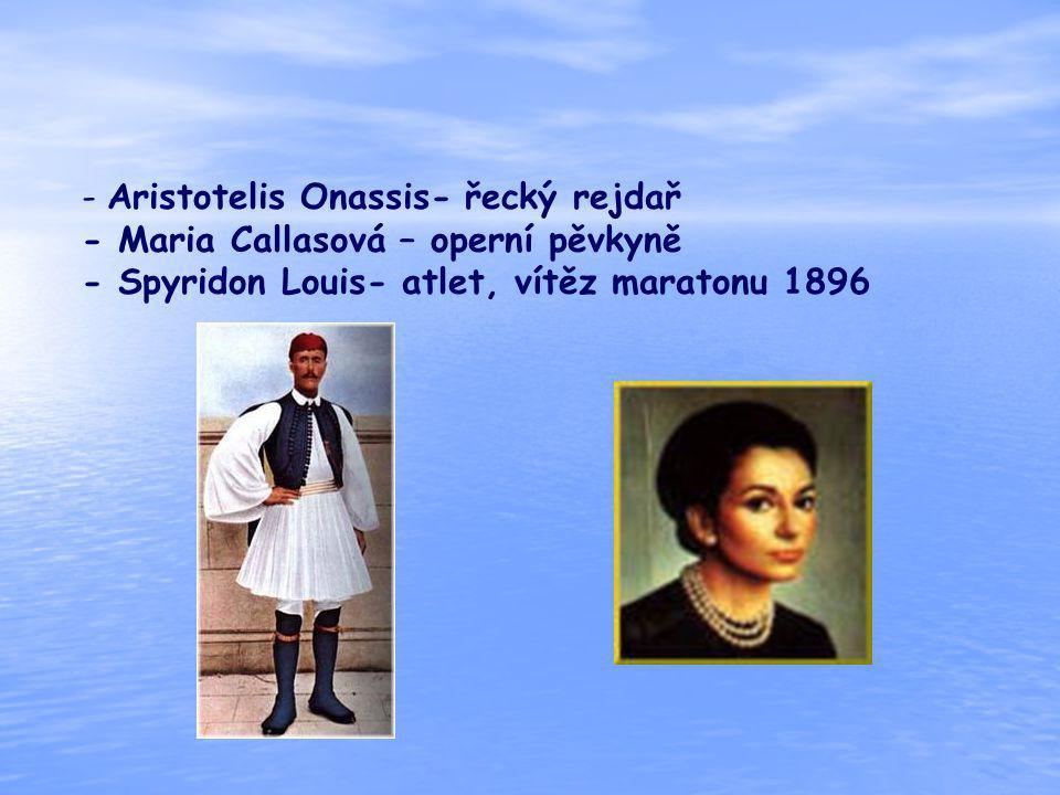 - Aristotelis Onassis- řecký rejdař - Maria Callasová – operní pěvkyně - Spyridon Louis- atlet, vítěz maratonu 1896