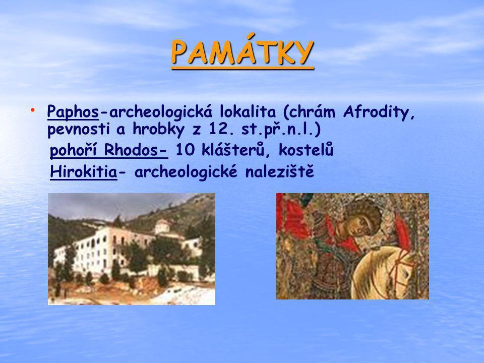 PAMÁTKY Paphos-archeologická lokalita (chrám Afrodity, pevnosti a hrobky z 12. st.př.n.l.) pohoří Rhodos- 10 klášterů, kostelů.