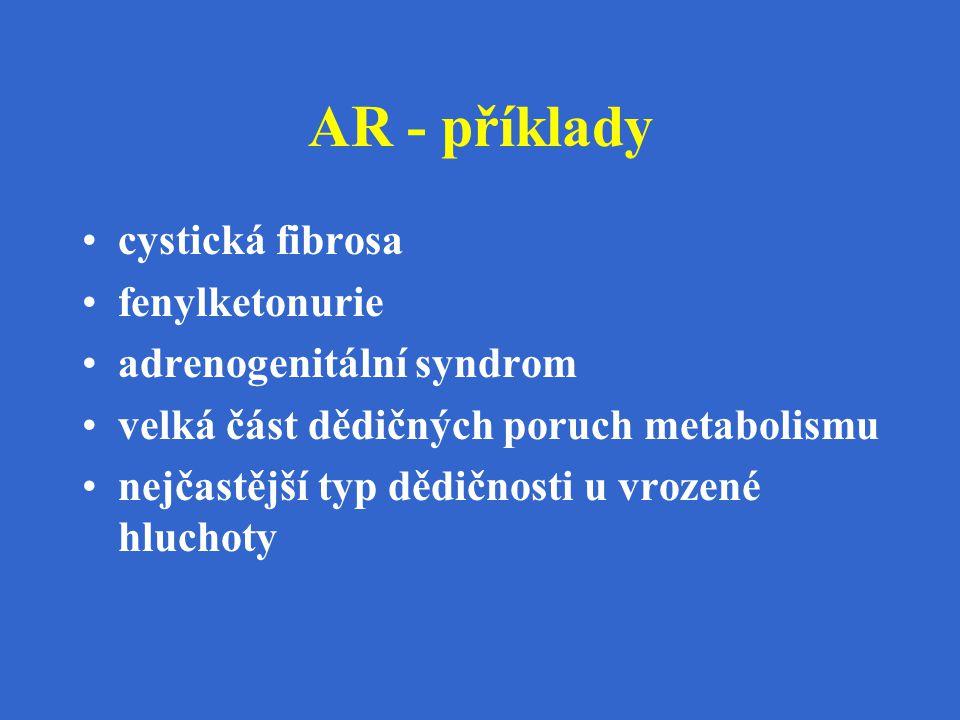 AR - příklady cystická fibrosa fenylketonurie adrenogenitální syndrom