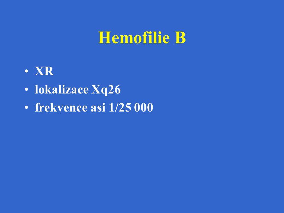 Hemofilie B XR lokalizace Xq26 frekvence asi 1/25 000