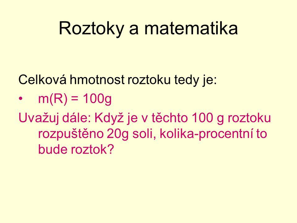 Roztoky a matematika Celková hmotnost roztoku tedy je: m(R) = 100g