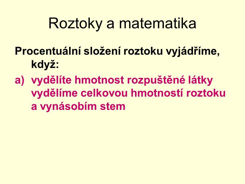Roztoky a matematika Procentuální složení roztoku vyjádříme, když: