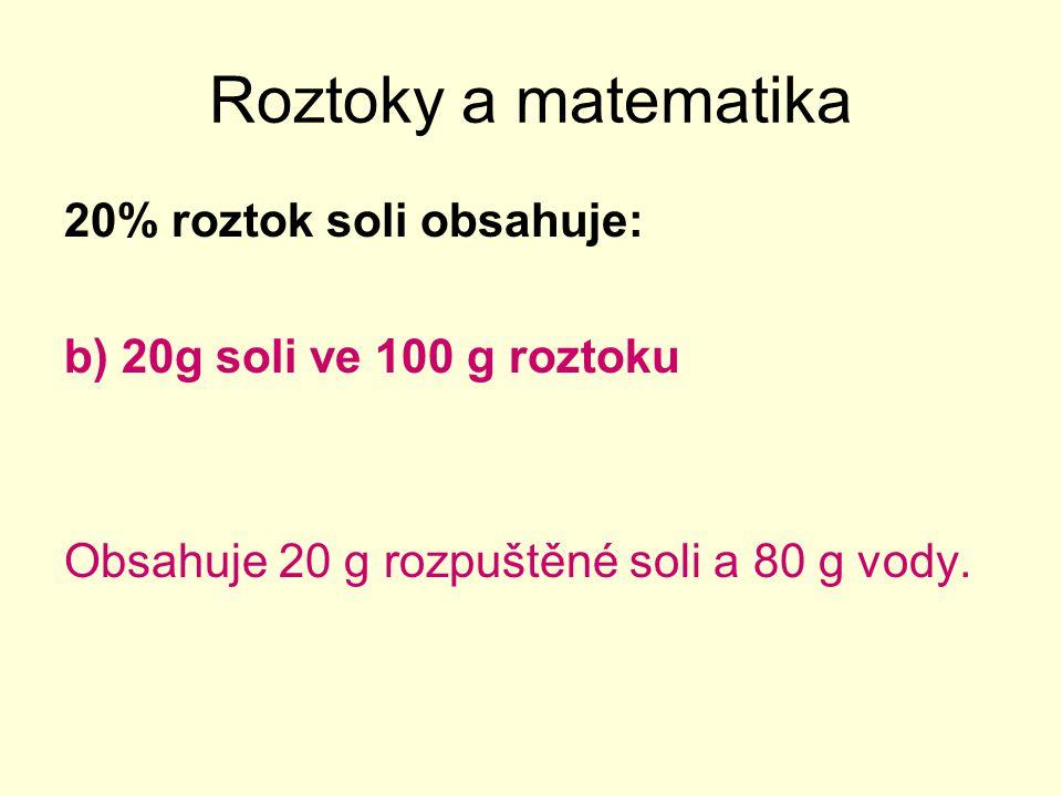 Roztoky a matematika 20% roztok soli obsahuje: