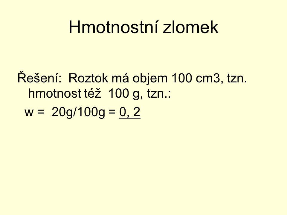 Hmotnostní zlomek Řešení: Roztok má objem 100 cm3, tzn.