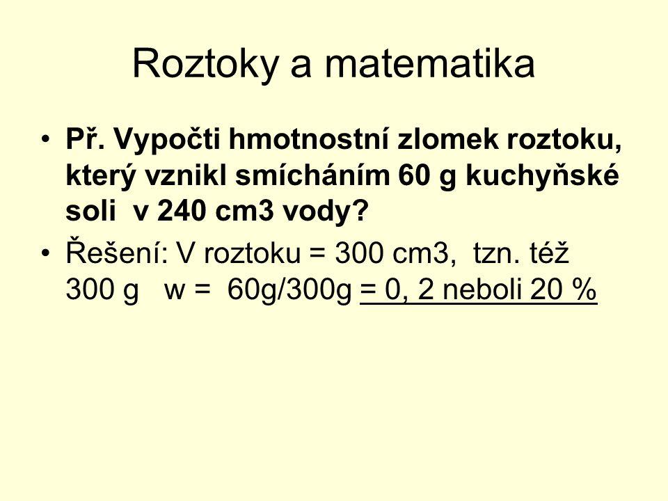 Roztoky a matematika Př. Vypočti hmotnostní zlomek roztoku, který vznikl smícháním 60 g kuchyňské soli v 240 cm3 vody