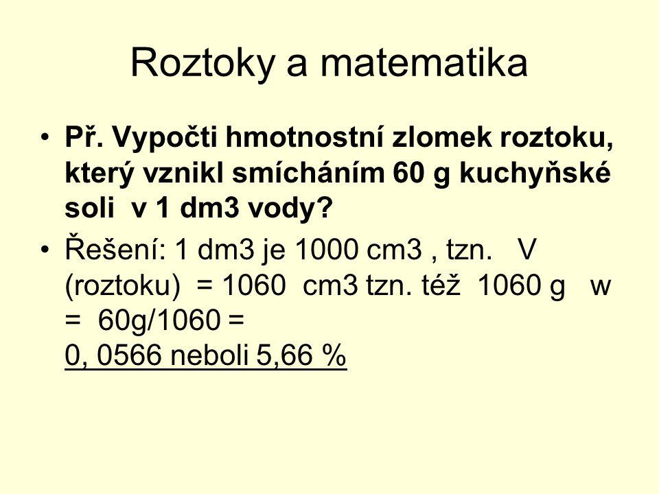 Roztoky a matematika Př. Vypočti hmotnostní zlomek roztoku, který vznikl smícháním 60 g kuchyňské soli v 1 dm3 vody