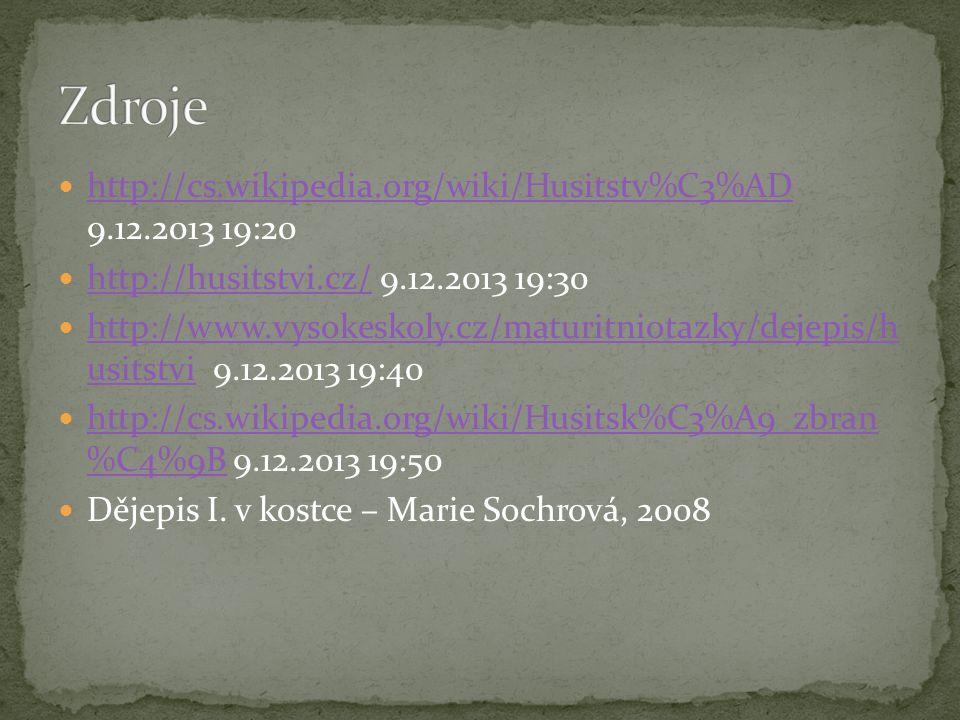 Zdroje http://cs.wikipedia.org/wiki/Husitstv%C3%AD 9.12.2013 19:20