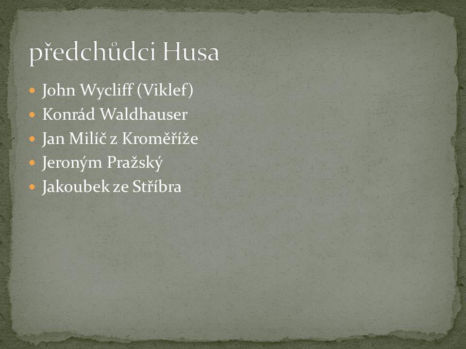 předchůdci Husa John Wycliff (Viklef) Konrád Waldhauser