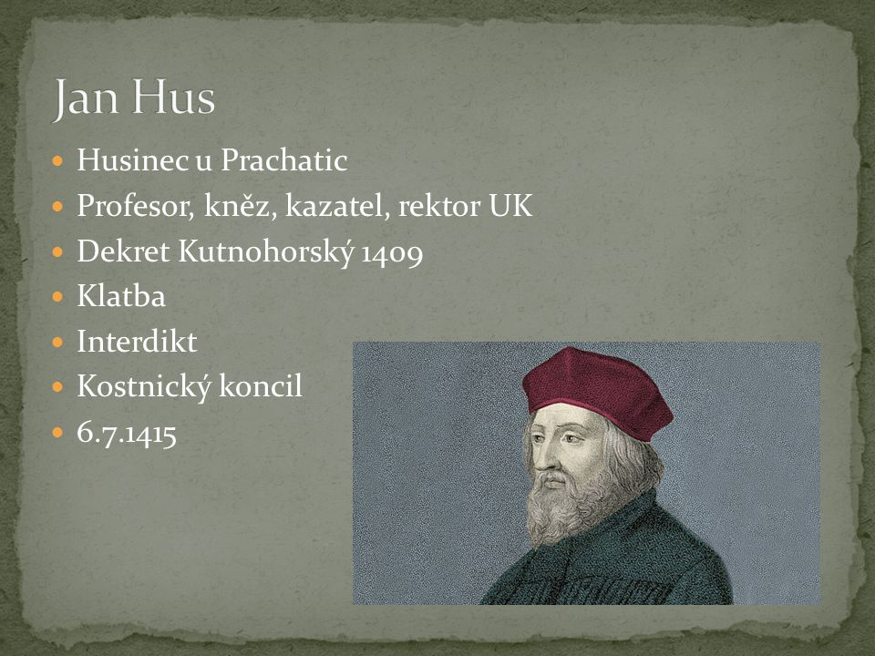 Jan Hus Husinec u Prachatic Profesor, kněz, kazatel, rektor UK