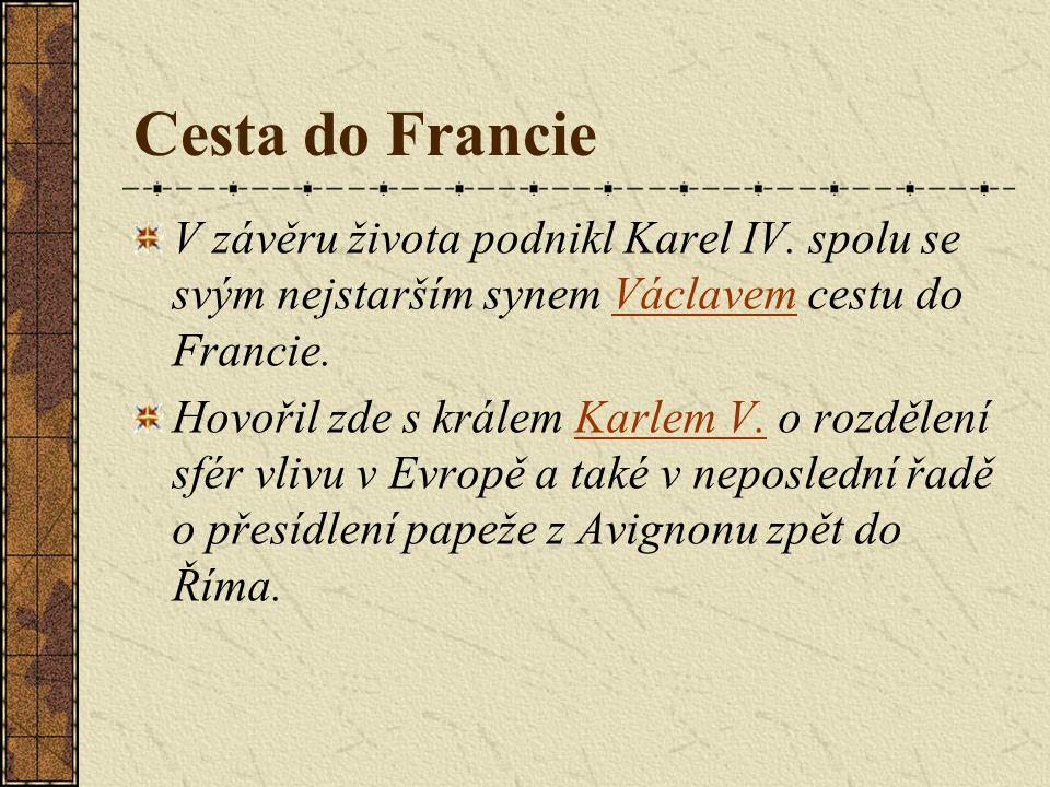 Cesta do Francie V závěru života podnikl Karel IV. spolu se svým nejstarším synem Václavem cestu do Francie.