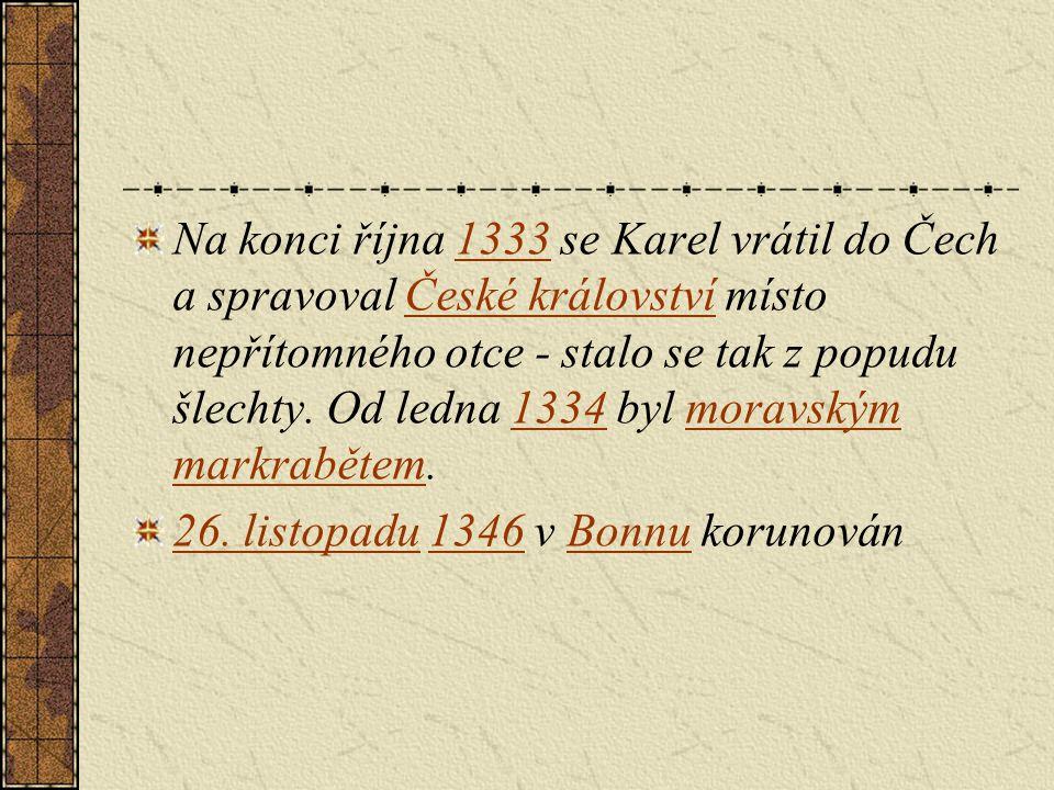 Na konci října 1333 se Karel vrátil do Čech a spravoval České království místo nepřítomného otce - stalo se tak z popudu šlechty. Od ledna 1334 byl moravským markrabětem.