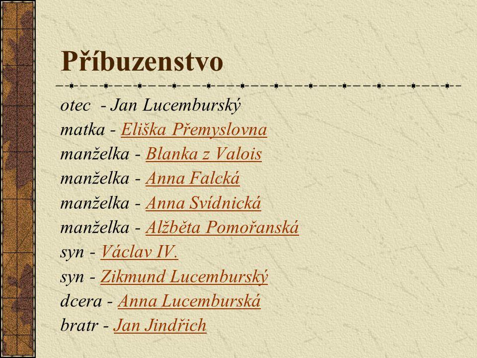 Příbuzenstvo otec - Jan Lucemburský matka - Eliška Přemyslovna