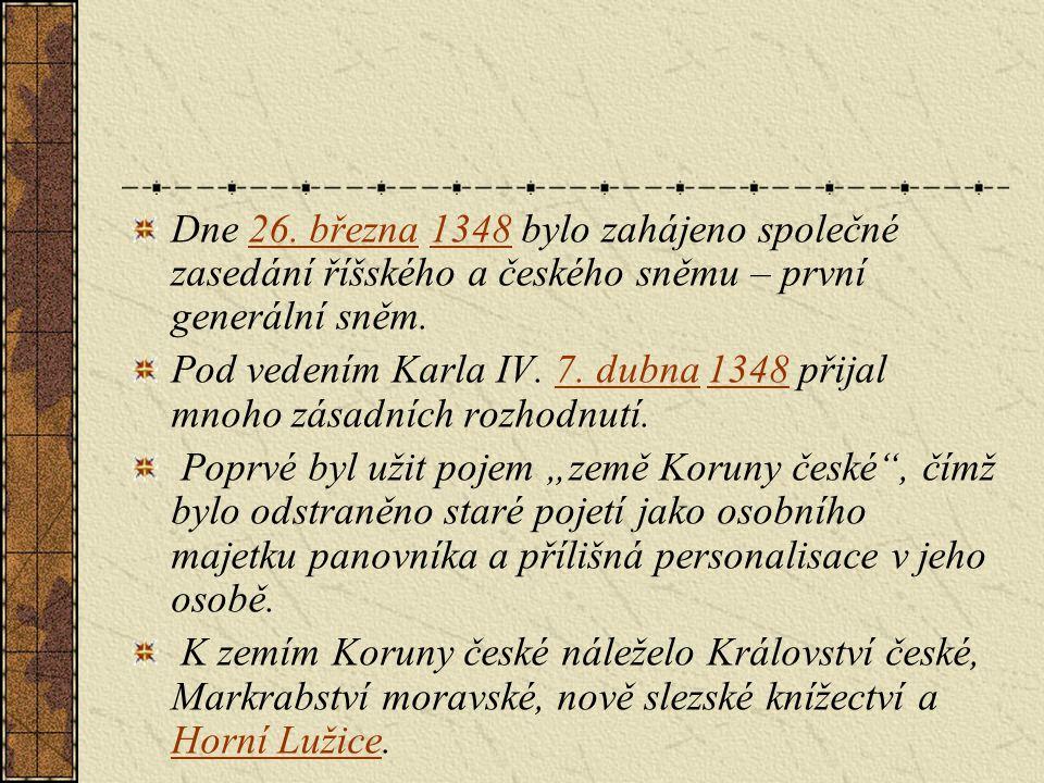 Dne 26. března 1348 bylo zahájeno společné zasedání říšského a českého sněmu – první generální sněm.