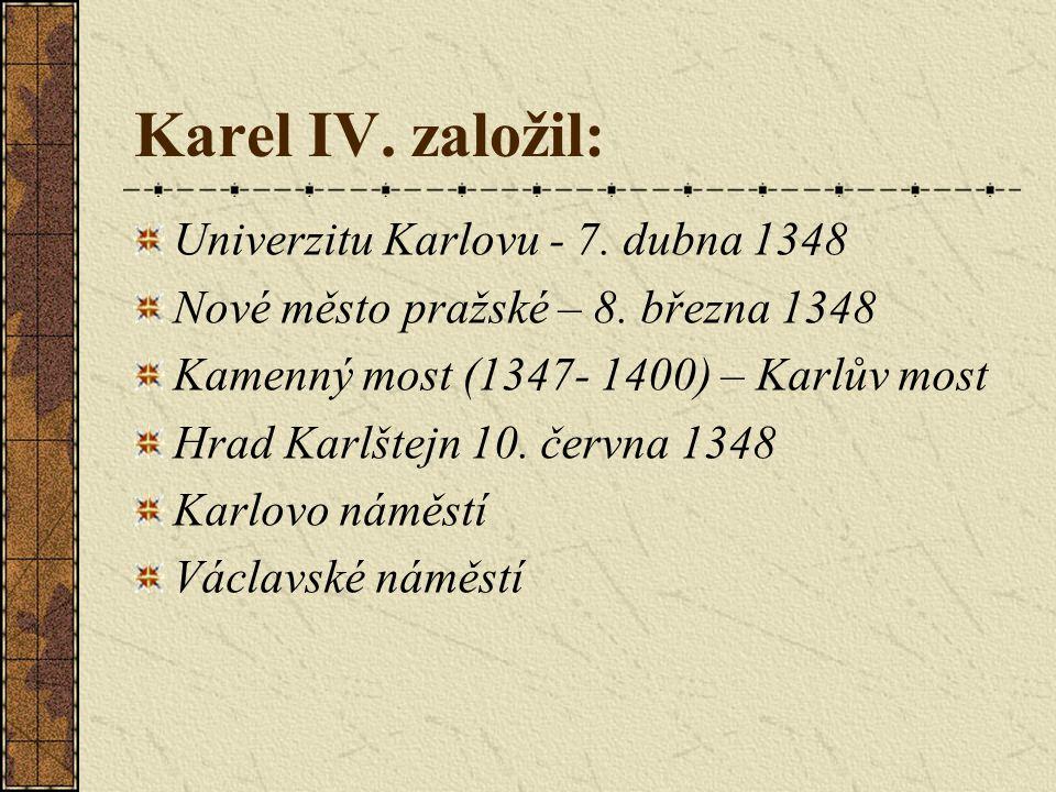 Karel IV. založil: Univerzitu Karlovu - 7. dubna 1348