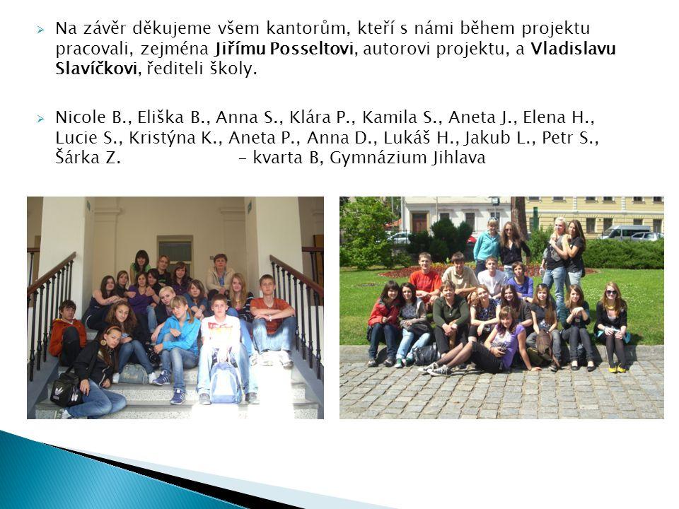 Na závěr děkujeme všem kantorům, kteří s námi během projektu pracovali, zejména Jiřímu Posseltovi, autorovi projektu, a Vladislavu Slavíčkovi, řediteli školy.