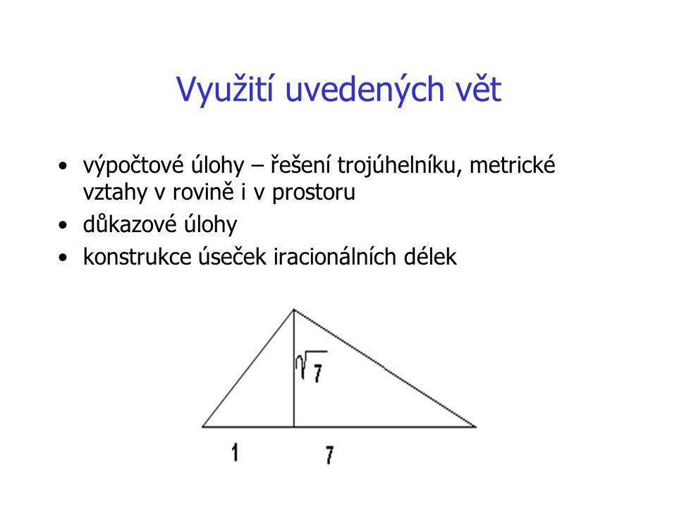 Využití uvedených vět výpočtové úlohy – řešení trojúhelníku, metrické vztahy v rovině i v prostoru.