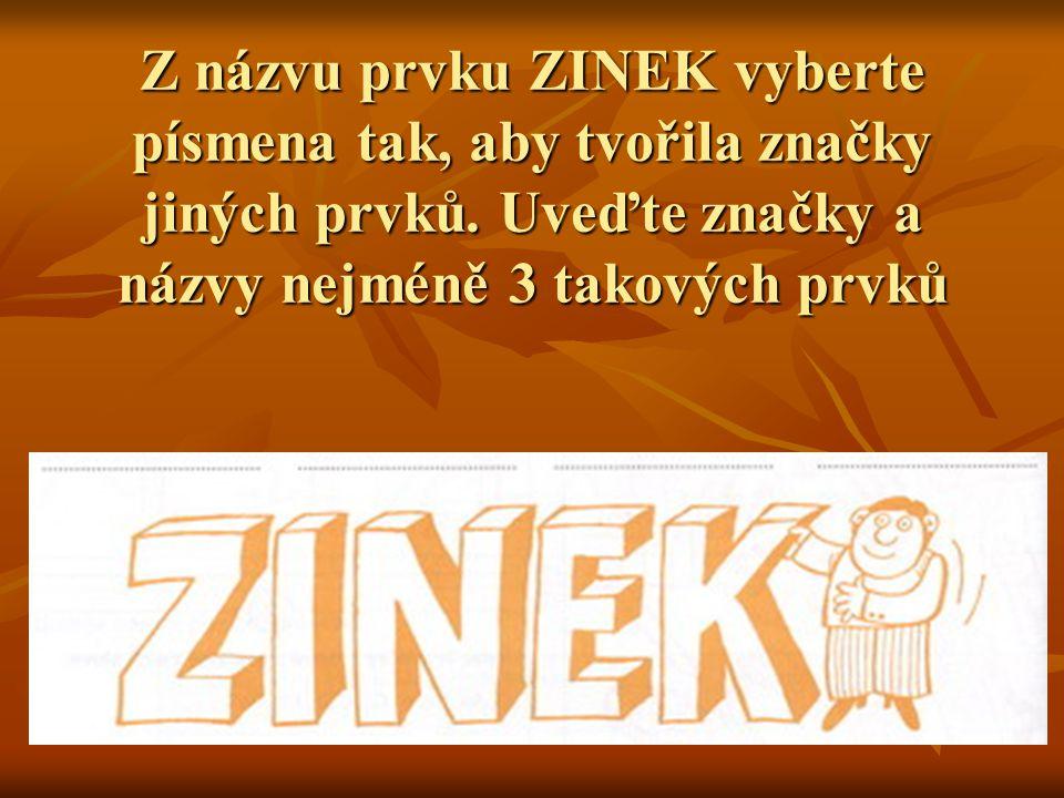 Z názvu prvku ZINEK vyberte písmena tak, aby tvořila značky jiných prvků.