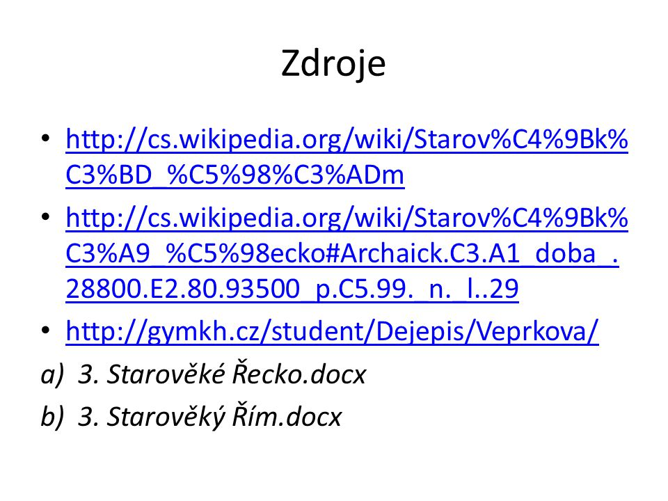Zdroje http://cs.wikipedia.org/wiki/Starov%C4%9Bk%C3%BD_%C5%98%C3%ADm