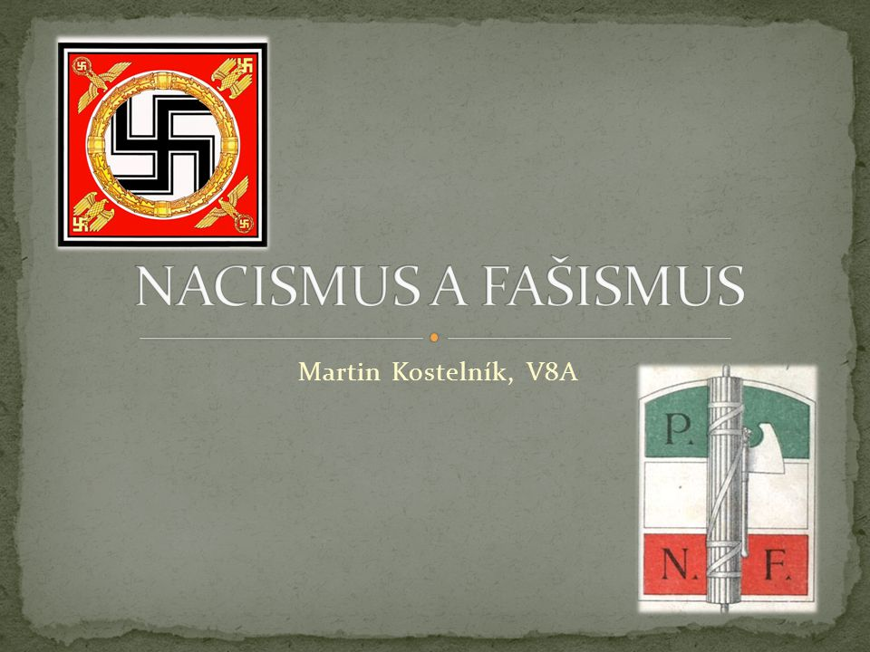 NACISMUS A FAŠISMUS Martin Kostelník, V8A