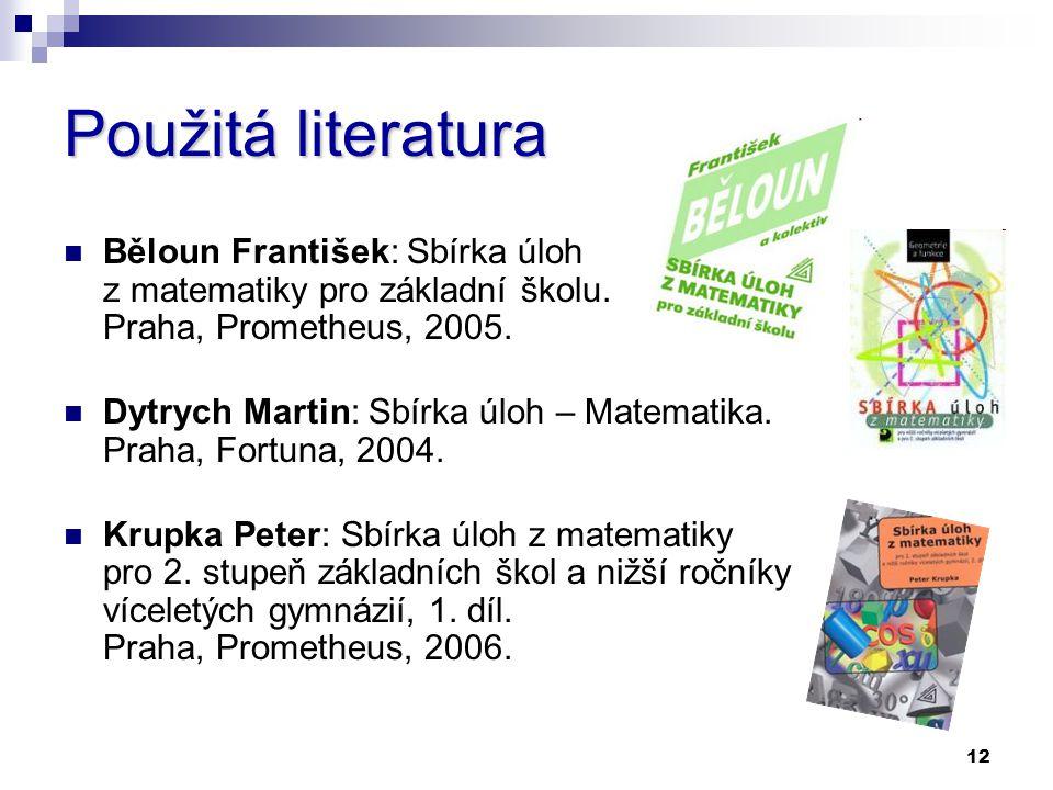 Použitá literatura Běloun František: Sbírka úloh z matematiky pro základní školu. Praha, Prometheus, 2005.