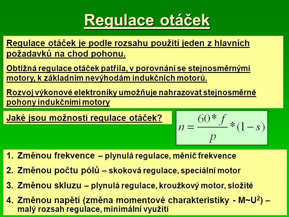 Regulace otáček Regulace otáček je podle rozsahu použití jeden z hlavních požadavků na chod pohonu.
