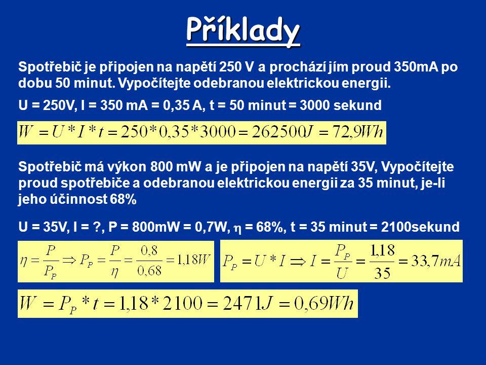 Příklady Spotřebič je připojen na napětí 250 V a prochází jím proud 350mA po dobu 50 minut. Vypočítejte odebranou elektrickou energii.