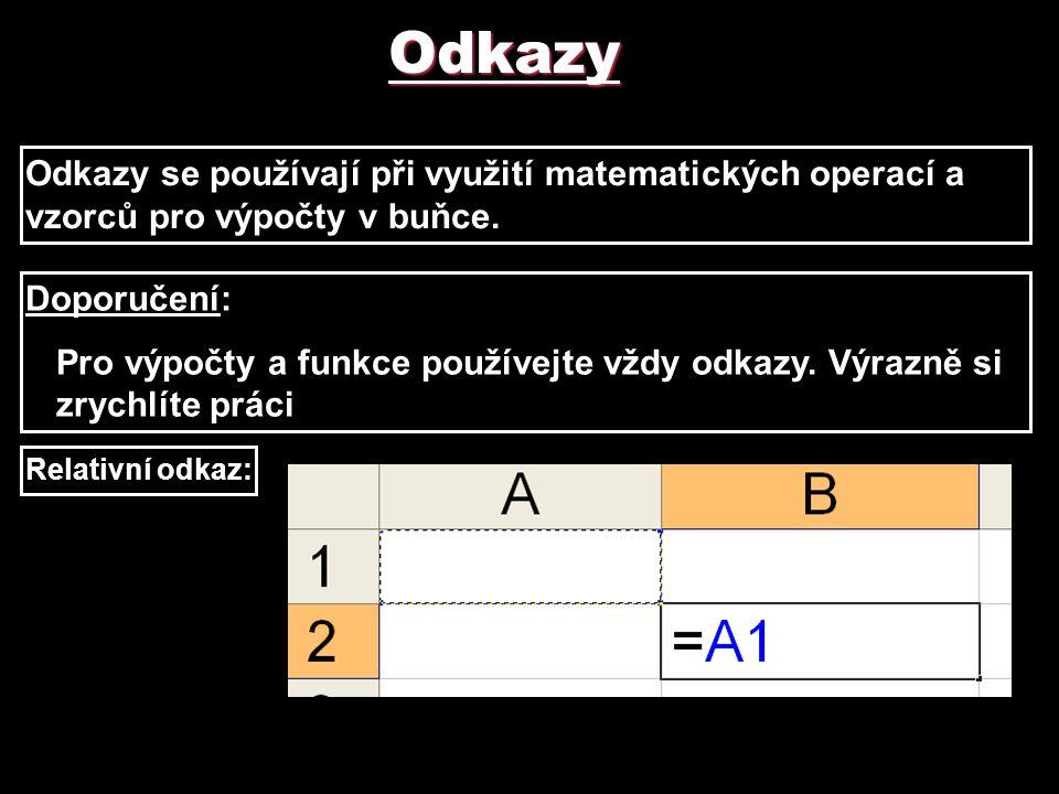 Odkazy Odkazy se používají při využití matematických operací a vzorců pro výpočty v buňce. Doporučení: