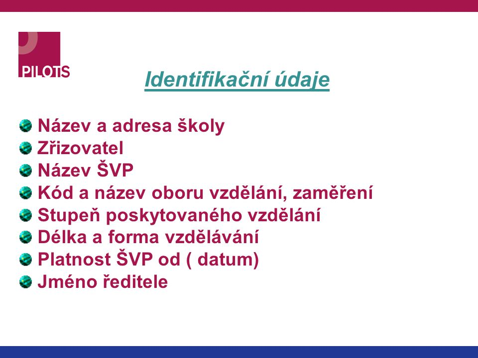 Identifikační údaje Název a adresa školy Zřizovatel Název ŠVP