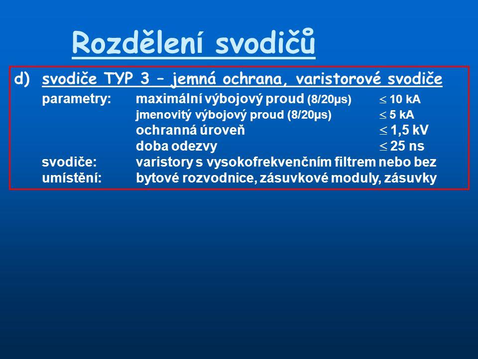 Rozdělení svodičů d) svodiče TYP 3 – jemná ochrana, varistorové svodiče. parametry: maximální výbojový proud (8/20µs)  10 kA.