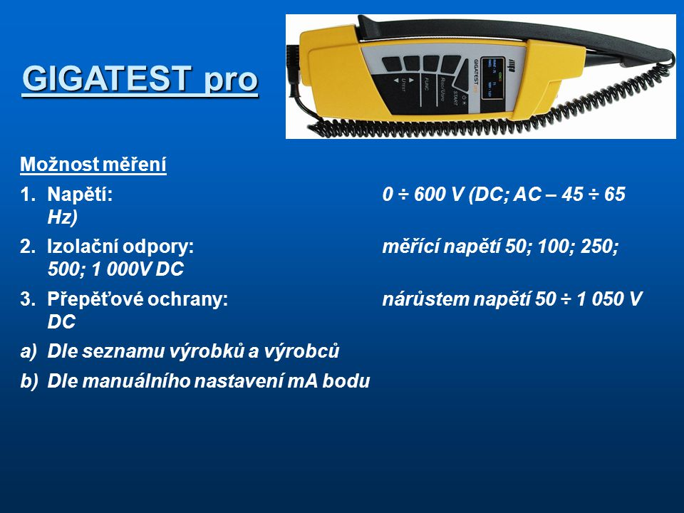 GIGATEST pro Možnost měření 1. Napětí: 0 ÷ 600 V (DC; AC – 45 ÷ 65 Hz)