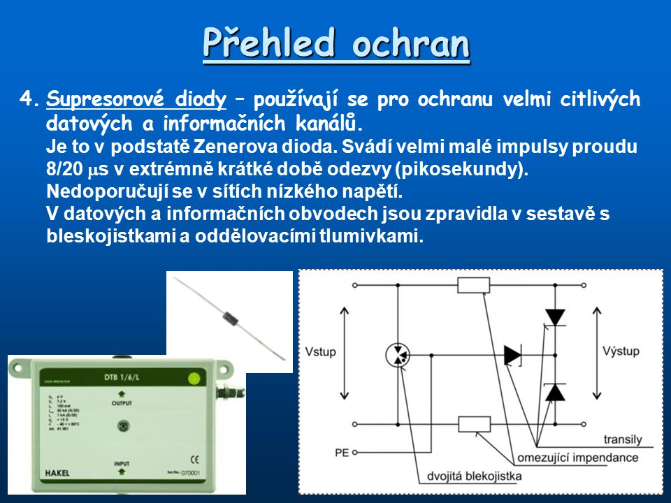 Přehled ochran 4. Supresorové diody – používají se pro ochranu velmi citlivých datových a informačních kanálů.