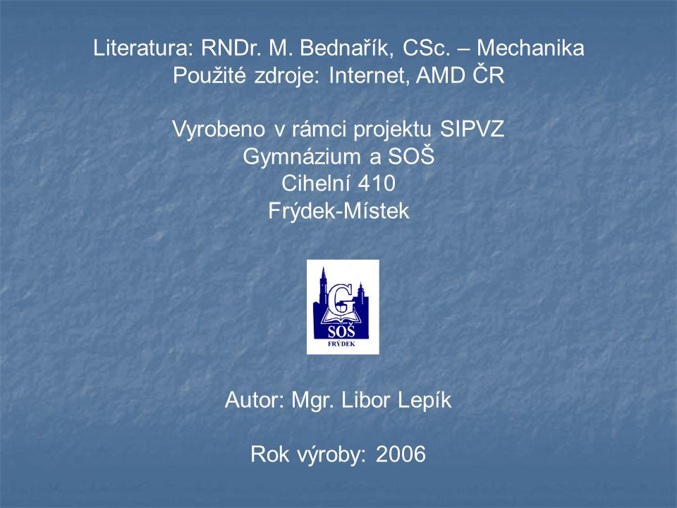 Literatura: RNDr. M. Bednařík, CSc. – Mechanika