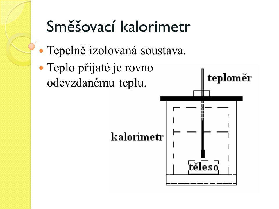 Směšovací kalorimetr Tepelně izolovaná soustava.