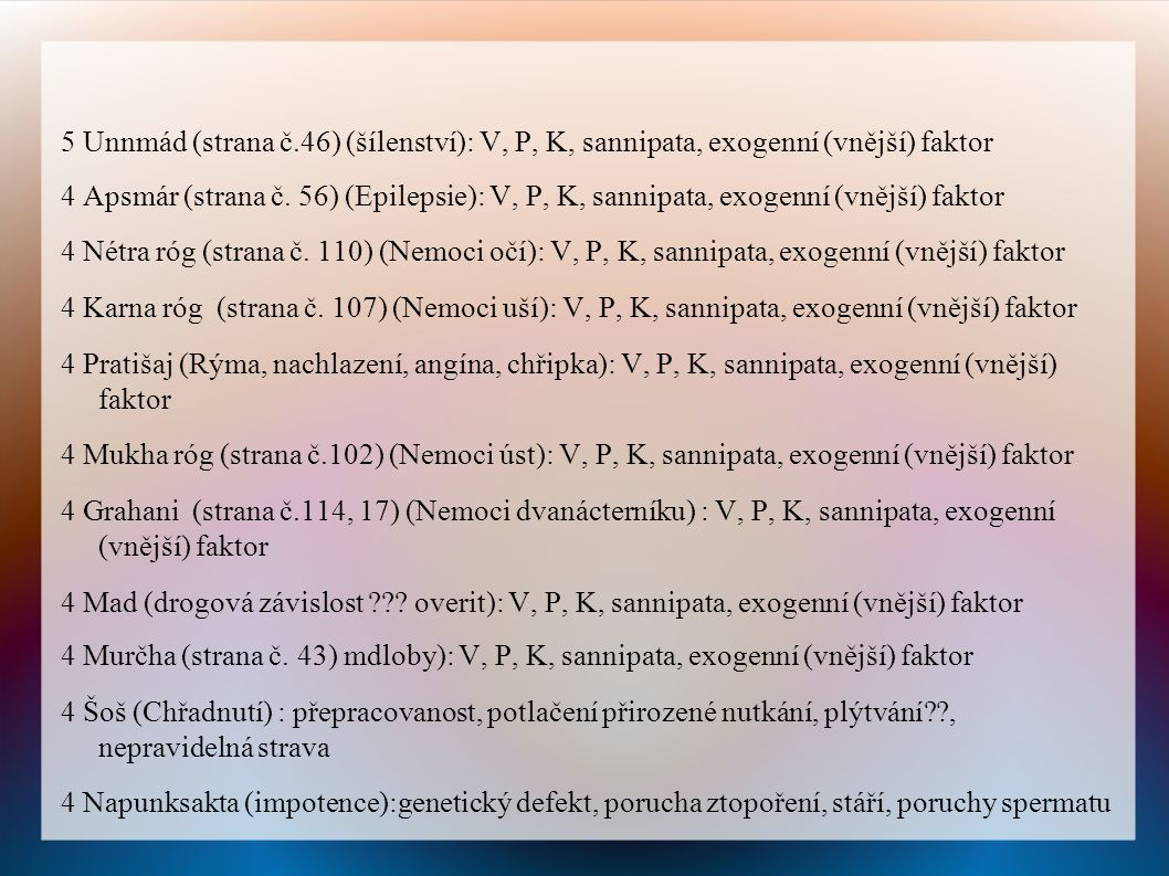 5 Unnmád (strana č.46) (šílenství): V, P, K, sannipata, exogenní (vnější) faktor