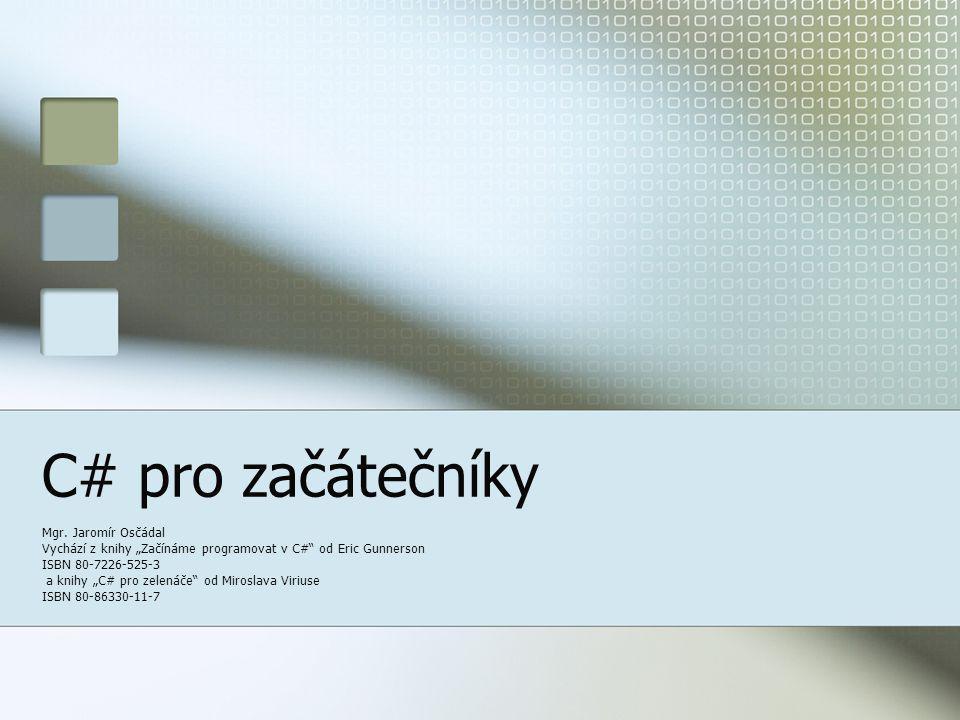 C# pro začátečníky Mgr. Jaromír Osčádal