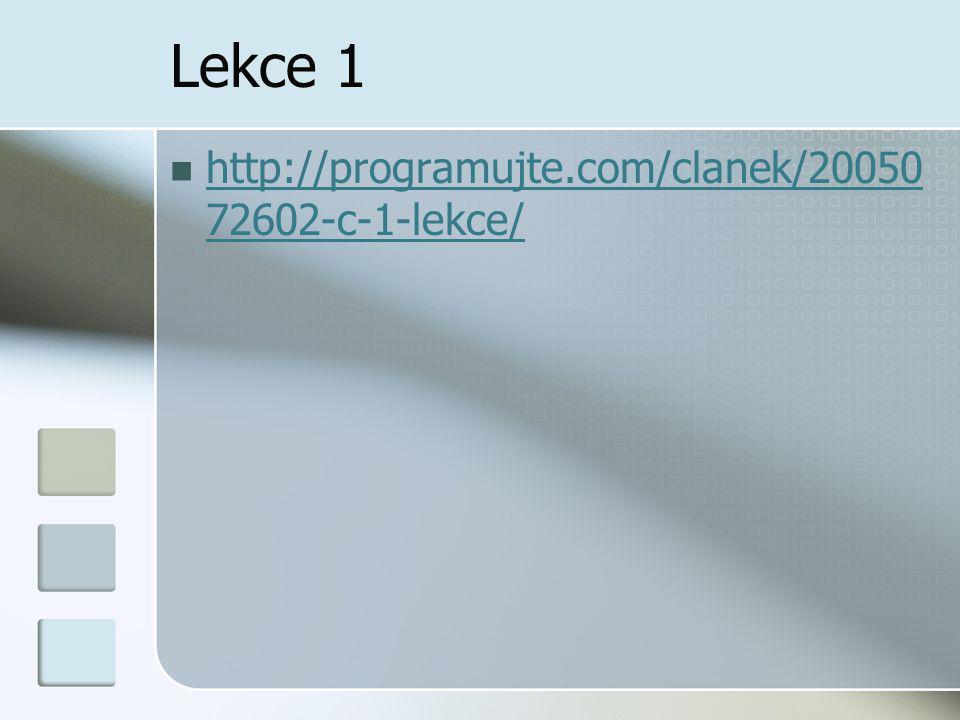 Lekce 1 http://programujte.com/clanek/2005072602-c-1-lekce/