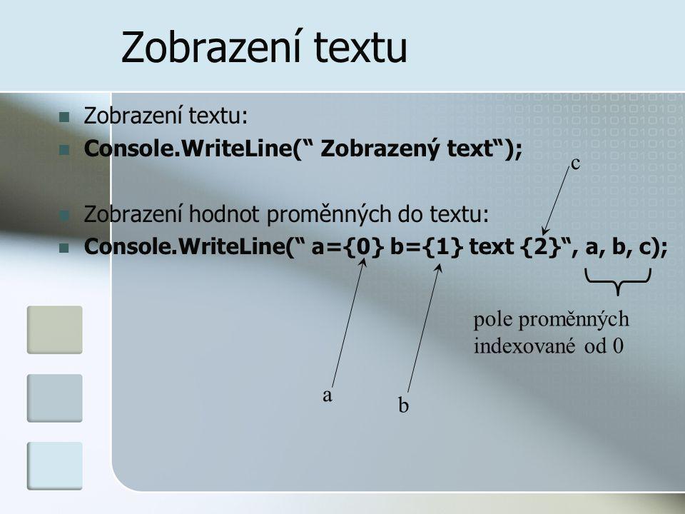 Zobrazení textu Zobrazení textu: Console.WriteLine( Zobrazený text );
