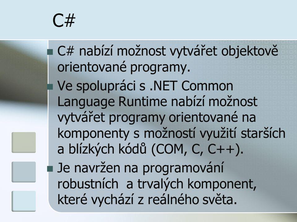 C# C# nabízí možnost vytvářet objektově orientované programy.