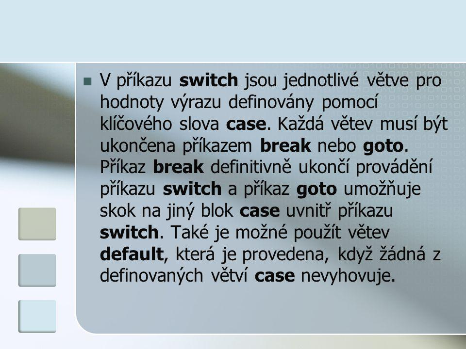 V příkazu switch jsou jednotlivé větve pro hodnoty výrazu definovány pomocí klíčového slova case.