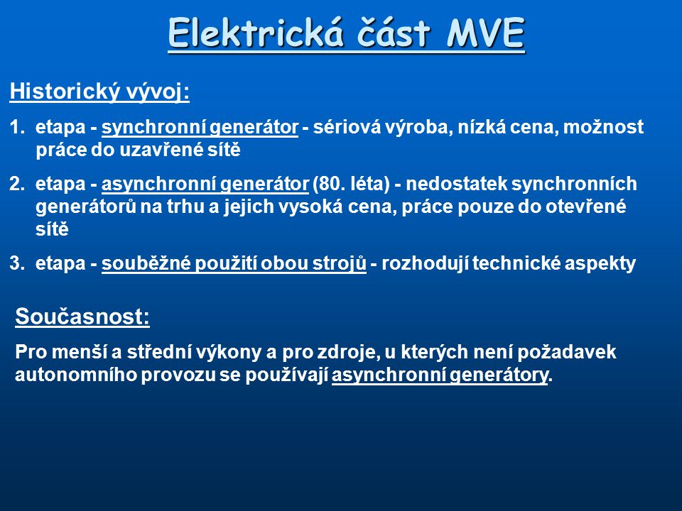 Elektrická část MVE Historický vývoj: Současnost: