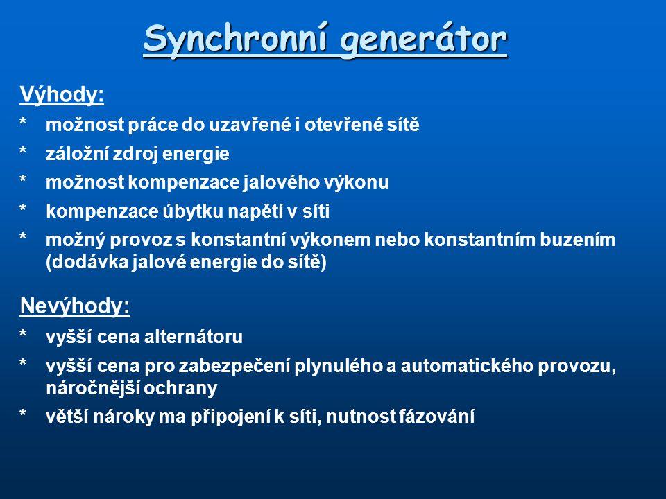 Synchronní generátor Výhody: Nevýhody: