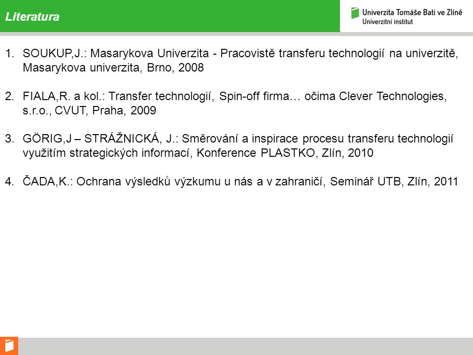 Literatura SOUKUP,J.: Masarykova Univerzita - Pracovistě transferu technologií na univerzitě, Masarykova univerzita, Brno, 2008.